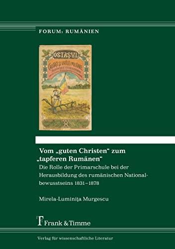 """9783865964052: Vom """"guten Christen"""" zum """"tapferen Rumänen"""": Die Rolle der Primarschule bei der Herausbildung des rumänischen Nationalbewusstseins 1831-1878"""
