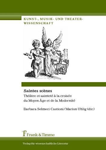 9783865964120: Saintes scènes: Théâtre et sainteté à la croisée du Moyen Âge et de la Modernité