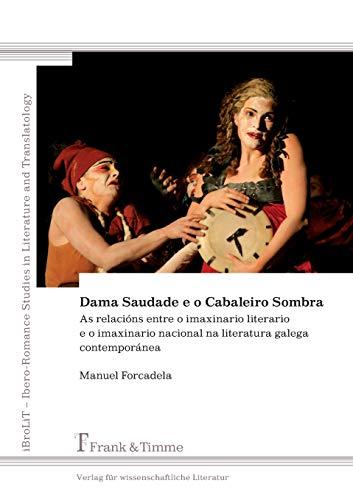 9783865964939: Dama Saudade E O Cabaleiro Sombra. as Relacions Entre O Imaxinario Literario E O Imaxinario Nacional Na Literatura Galega Contemporanea (Galician Edition)