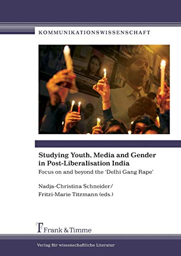 9783865965356: Studying Youth, Media and Gender in Post-Liberalisation India. Focus on and beyond the 'Delhi Gang Rape'