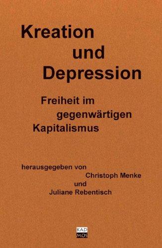Kreation und Depression. Freiheit im gegenwärtigen Kapitalismus - Christoph Menke (Hg.)