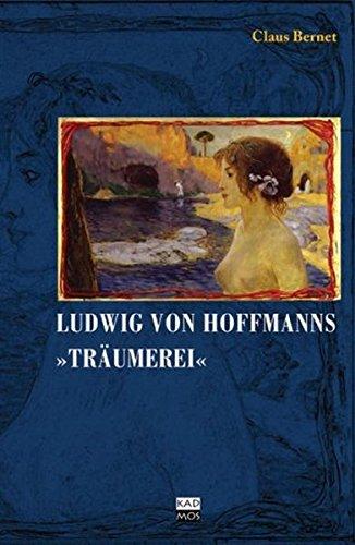 """9783865991423: Ludwig von Hofmanns """"Träumerei"""": Eine Berliner Bildgeschichte"""