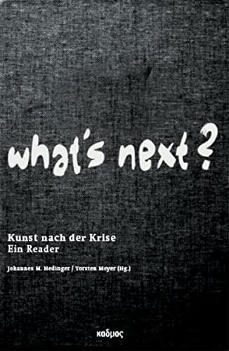What's next? Kunst nach der Krise. Ein: Johannes M. Hedinger