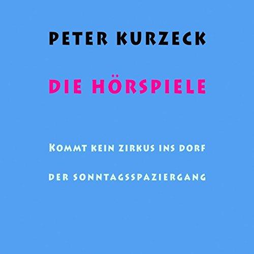 Peter Kurzeck: Die Hörspiele: Der Sonntagsspaziergang. Kommt: Kurzeck, Peter