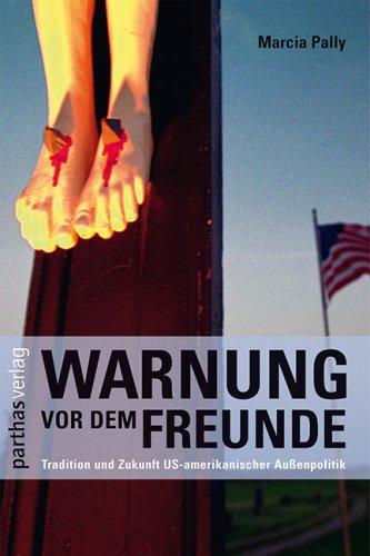 9783866016019: Warnung vor dem Freunde: Tradition und Zukunft US-amerikanischer Außenpolitik