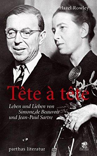 Tête-à-tête: Leben und Lieben von Simone de Beauvoir und Jean-Paul Sartre - Rowley Hazel, Haupt Michael