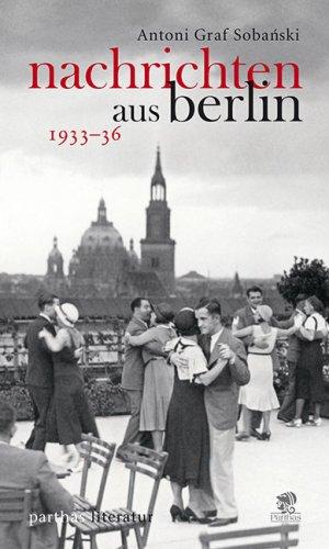 Nachrichten aus Berlin 1933-36. Aus dem Polnischen von Barbara Kulinska-Krautmann - Sobanski, Antoni Graf
