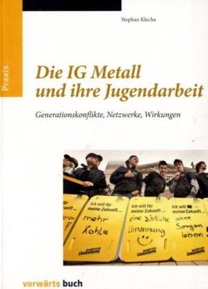 9783866024328: Die IG Metall und ihre Jugendarbeit: Generationskonflikte, Netzwerke, Wirkungen
