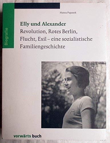 Elly Und Alexander: Revolution, Rotes Berlin, Fluct, Exil - Eine Sozialistische Familiengeschichte....