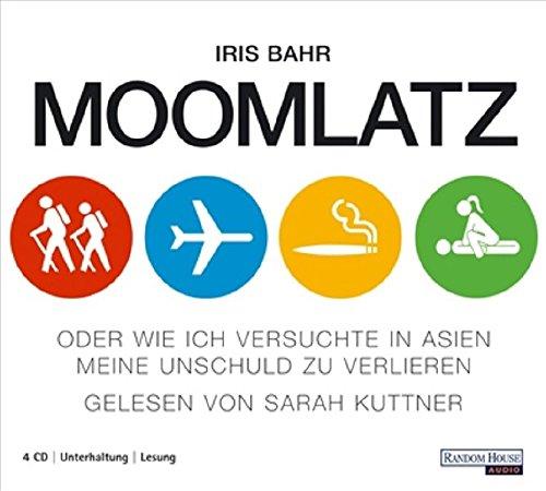 Moomlatz: oder Wie ich versuchte in Asien: Iris Bahr