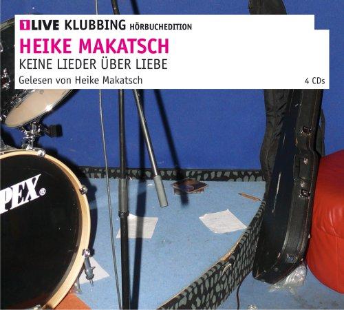 Keine Lieder über Liebe: 1LIVE Klubbing Hörbuchedition - Makatsch, Heike