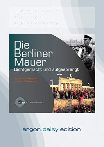 9783866107915: Die Berliner Mauer (DAISY Edition): Dichtgemacht und aufgesprengt