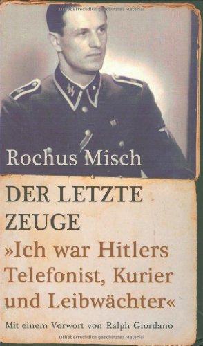 9783866121942: Der letzte Zeuge: Ich war Hitlers Telefonist, Kurier und Leibwächter