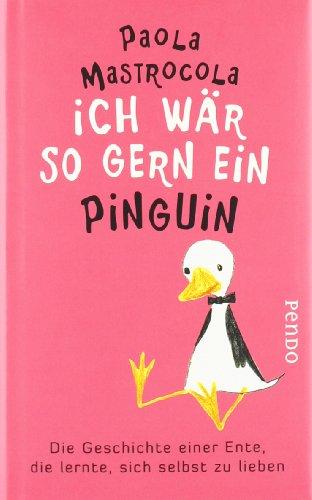 9783866122505: Ich wär so gern ein Pinguin. Die Geschichte einer Ente, die lernte, sich selbst zu lieben