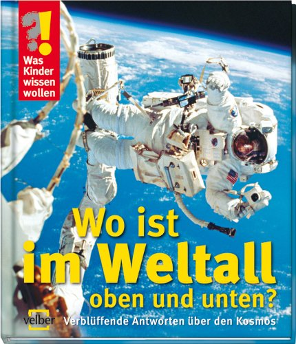 9783866132375: Was Kinder wissen wollen. Wo ist im Weltall oben und unten?