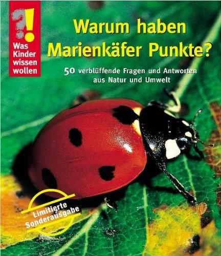 9783866132979: Was Kinder wissen wollen. Warum haben Marienk�fer Punkte?: 50 verbl�ffende Fragen und Antworten aus Natur und Tierwelt
