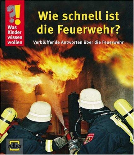 9783866135239: Was Kinder wissen wollen. Wie schnell ist die Feuerwehr?: Verblüffende Antworten über die Feuerwehr