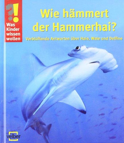 9783866135475: Was Kinder wissen wollen. Wie hämmert der Hammerhai?