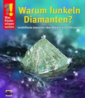 9783866135857: Was Kinder wissen wollen: Warum funkeln Diamanten?: Verblüffende Antworten über Edelsteine und Mineralien