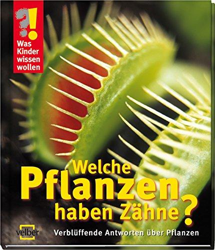 9783866136106: Was Kinder wissen wollen. Welche Pflanzen haben Zähne?: Verblüffende Antworten über Pflanzen