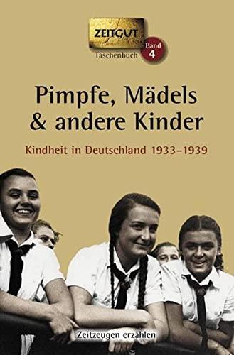 9783866141124: Pimpfe, Mädels und andere Kinder. Kindheit in Deutschland 1933 - 1939: 55 Geschichten und Berichte von Zeitzeugen