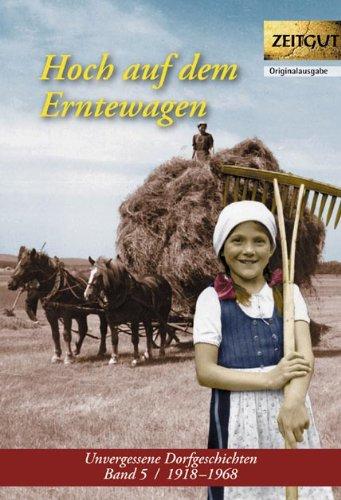 Unvergessene Dorfgeschichten Teil: Bd. 5., Hoch auf dem Erntewagen : 1918 - 1968 - Kleindienst, Jürgen