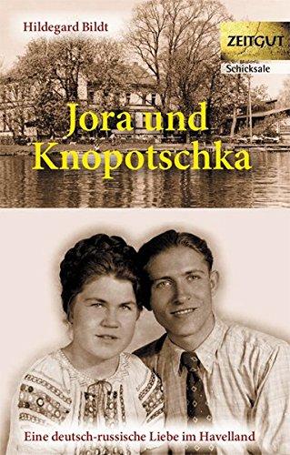 Jora und Knopotschka: Eine deutsch-russische Liebe im Havelland (Zeitgut - Auswahl) - Kleindienst, Jürgen und Hildegard Bildt