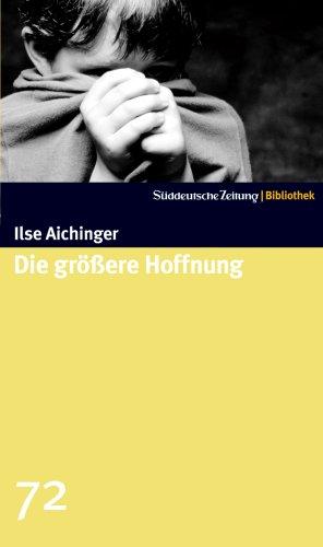 Die größere Hoffnung: Ilse Aichinger