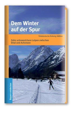 Dem Winter auf der Spur: Zehn schneesichere: Dieter Appel