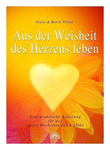 9783866160255: Aus der Weisheit des Herzens leben: Eine praktische Anleitung für das innere Wachstum durch Liebe