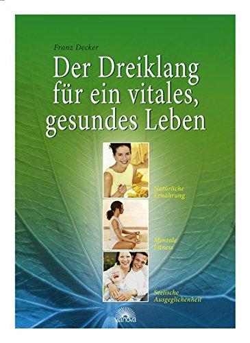 9783866160422: Der Dreiklang f�r ein vitales, gesundes Leben: Nat�rliche Ern�hrung - Mentale Fitness - Seelische Ausgeglichenheit