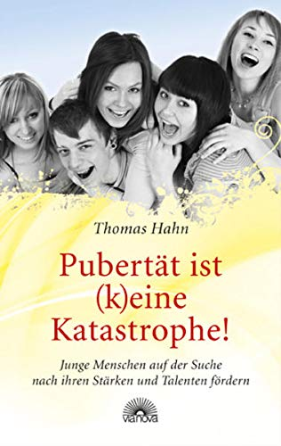 9783866162006: Pubertät ist (k)eine Katastrophe!: Junge Menschen auf der Suche nach ihren Stärken und Talenten fördern