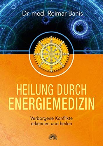 Heilung durch Energiemedizin: Verborgene Konflikte erkennen und: Banis, Reimar