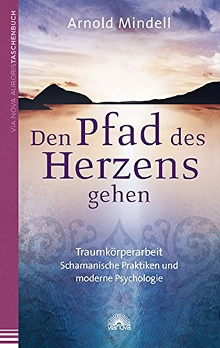 9783866162563: Den Pfad des Herzens gehen: Traumkörperarbeit - Schamanische Praktiken und moderne Psychologie