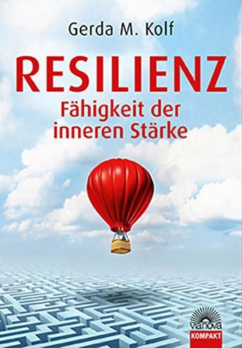 Resilienz - Fähigkeit der inneren Stärke: Gerda M. Kolf
