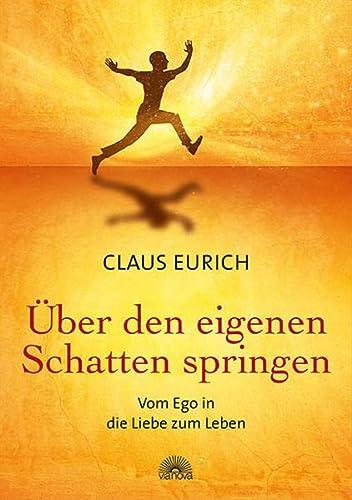 9783866163157: Über den eigenen Schatten springen: Vom Ego in die Liebe zum Leben