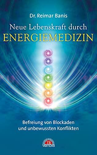 Neue Lebenskraft durch Energiemedizin. Befreiung von Blockaden: Banis, Reimar: