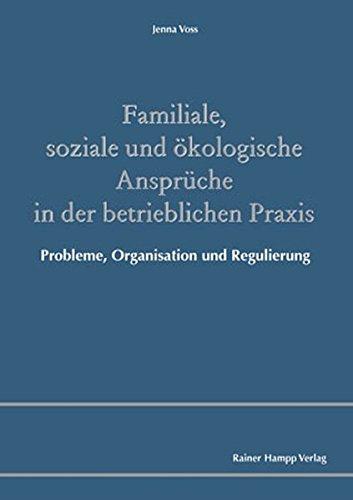 Familiale, soziale und ökologische Ansprüche in der betrieblichen Praxis: Probleme, Organisation und Regulierung - Jenna Voss