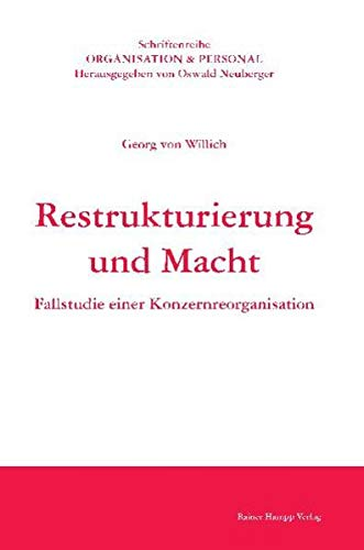 Restrukturierung und Macht: Fallstudie einer Konzernreorganisation (Schriftenreihe Organisation und Personal) - Georg von Willich