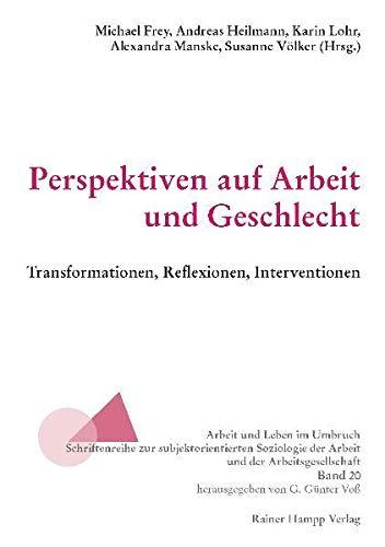 Perspektiven auf Arbeit und Geschlecht : Transformationen, Reflexionen, Interventionen - Michael Frey