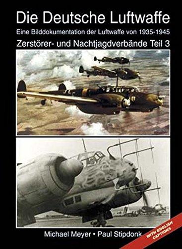 9783866190252: Die Deutsche Luftwaffe: Eine Bilddokumentation der Luftwaffe von 1935-1945 Zerstörer- und Nachtjagdverbände. Teil 3