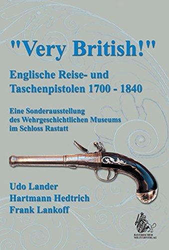 9783866190726: Very British! Englische Reise- und Taschenpistolen 1700-1840 - Katalogband zur Sonderausstellung des Wehrgeschichtlichen Museums im Schloss Rastatt