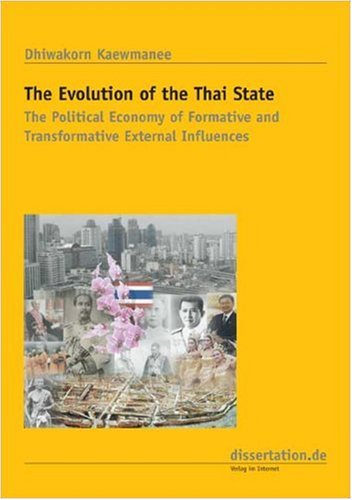 9783866242609: The Evolution of the Thai State: The Political Economy of Formative and Transformative External Forces