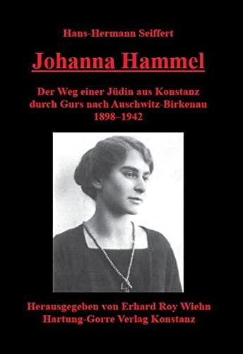 9783866283589: Johanna Hammel: Der Weg einer Jüdin aus Konstanz durch Gurs nach Auschwitz-Birkenau 1898-1942