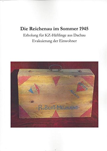 9783866285521: Die Reichenau im Sommer 1945: Erholung für KZ-Häftlinge aus Dachau. Evakuierung der Einwohner