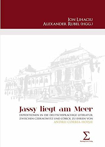 """9783866285651: """"Jassy liegt am Meer"""": Expeditionen in die deutschsprachige Literatur zwischen Czernowitz und Lübeck zu Ehren von Andrei Corbea-Hoisie"""