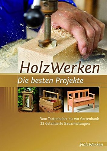 9783866309630: Projektbuch HolzWerken Die besten Projekte: Vom Tortenheber bis zur Gartenbank 23 detaillierte Bauanleitungen