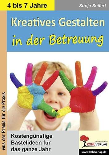 9783866322172: Kreatives Gestalten in der Betreuung f�r Kindergarten, Vorschule und Grundschule: Kosteng�nstige Bastelideen f�r das ganze Jahr