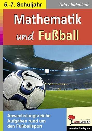 9783866322950: Mathematik und Fußball (5.-7. Schuljahr): Abwechslungsreiche Matheaufgaben rund um den Fußballsport im 5.-7. Schuljahr