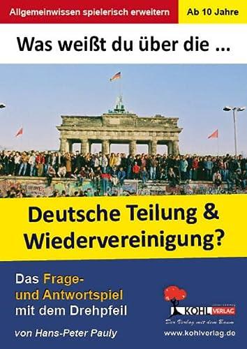 Was weißt du über ... die Teilung und Wiedervereinigung Deutschlands?: Das Frage- und ...